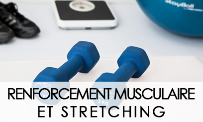 RENFORCEMENT MUSCULAIRE ET STRETCHING