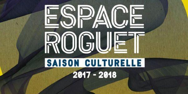 La saison culturelle 2017-2018 de l'Espace Roguet
